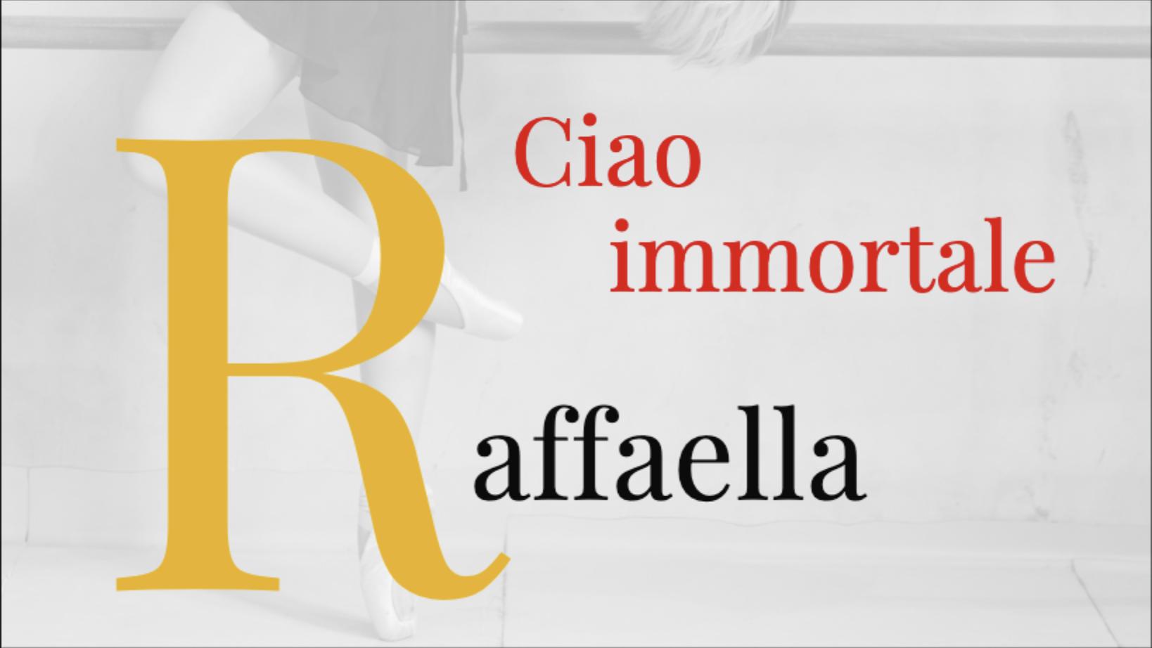 Ciao immortale Raffaella.
